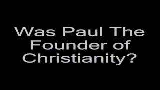 Was Paul The Founder of Christianity?