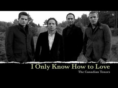 The Canadian Tenors - I Only Know How To Love
