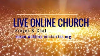 Countdown to Rapture! LIVE ONLINE CHURCH Prayer & Chat