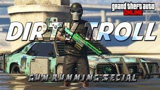 GTA ONLINE - DIRTY TROLL 43 - (GUN RUNNING SPECIAL)