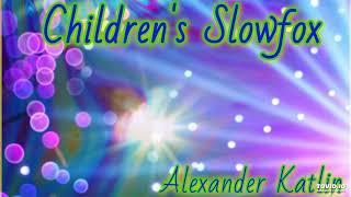 Alexander Katlin - Children's Slowfox
