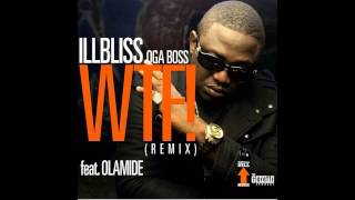 iLLBliSS - WTF Are They Saying Remix Ft. Olamide