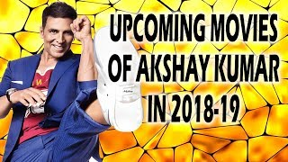 Akshay Kumar's Upcoming Movies 2018 & 2019