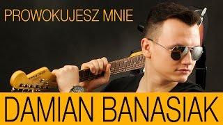 Damian Banasiak - Prowokujesz mnie