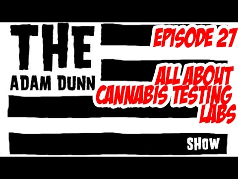 S1E27 The Adam Dunn Show - Cannabis Science & Cannabis Testing Lab Battle Royale