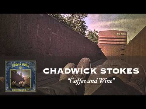 Chadwick Stokes - Coffee And Wine