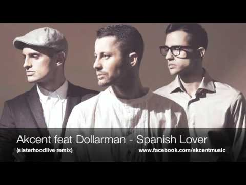 Akcent feat Dollarman - Spanish Lover ( sisterhoodlive remix )