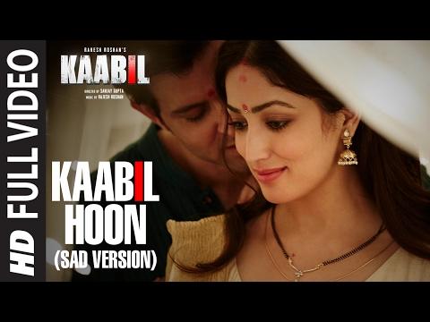 Kaabil Hoon - Sad Version (Full Video) |  Kaabil | Hrithik Roshan, Yami Gautam | Jubin Nautiyal