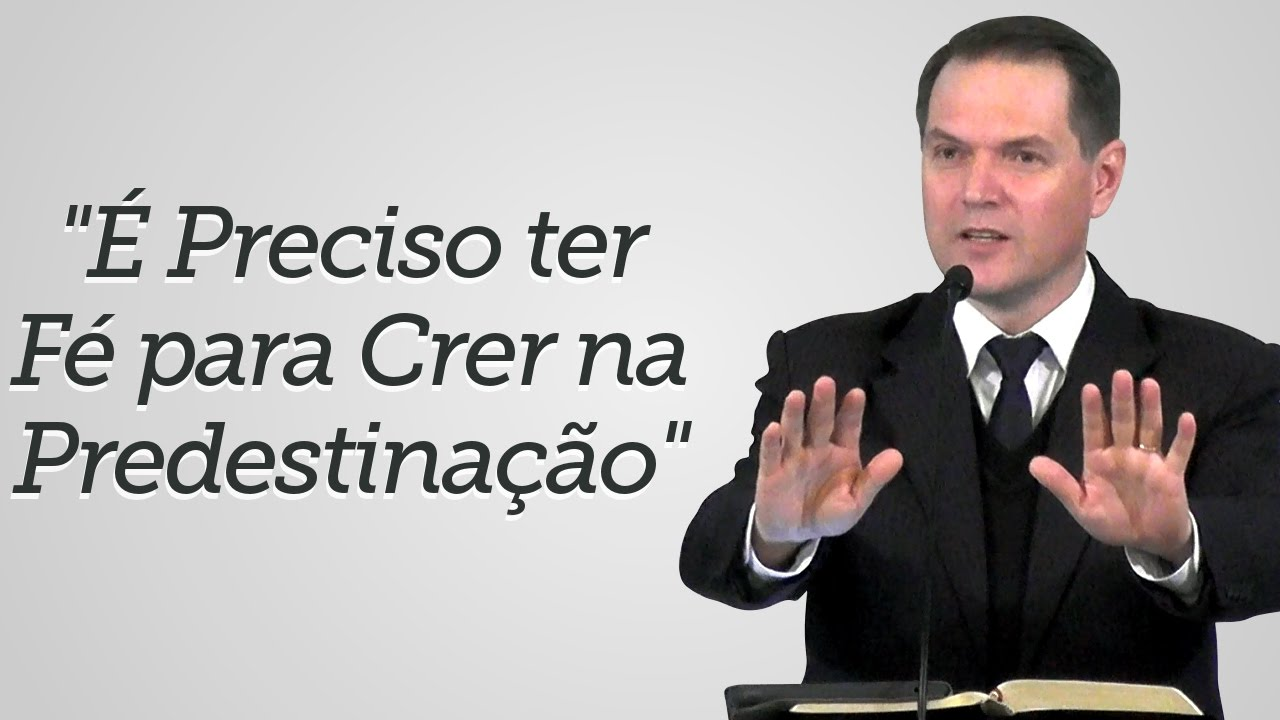 """""""É Preciso ter Fé para Crer na Predestinação"""" - Sérgio Lima"""