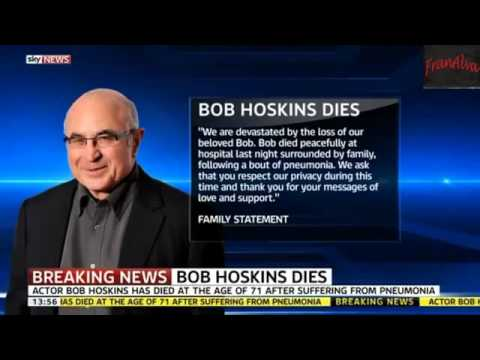 RIP BOB HOSKINS - BOB HOSKINS DEAD AT 71: Actor dies following battle with pneumonia