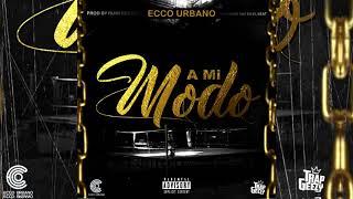 A MI MODO - ECCO URBANO ( AUDIO OFICIAL ) ( TRAP BOLIVIANO )