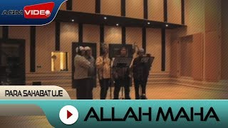 Para Sahabat Uje - Allah Maha | Official Video