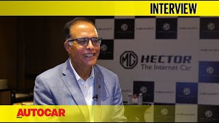Rajeev Chaba - President & MD, MG Motor India | Interview | Autocar India