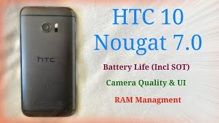 HTC 10 - Nougat 7.0 (Incl Battery Life & RAM Managment)