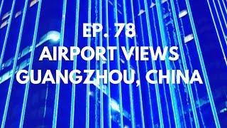 sân bay Trung hoa. Guangzhou Airport. China! Ep78