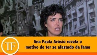 'Precisava desse tempo para voltar a ser eu', desabafa Ana Paula Arósio