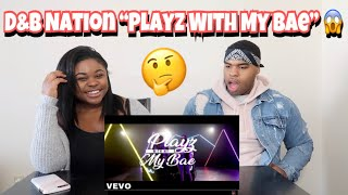 D&B Nation - Playz With My Bae (Official Music Video) | REACTION!!!