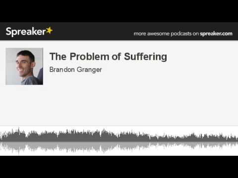 The Problem of Suffering (made with Spreaker)