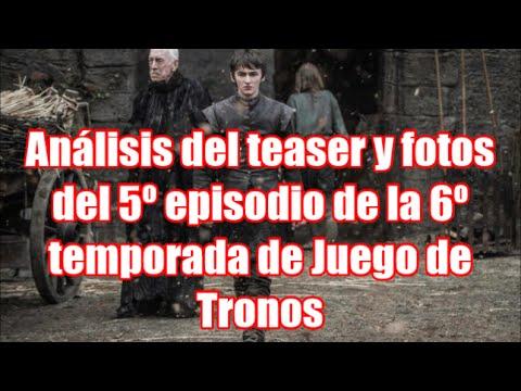Análisis del teaser y fotos de 5º episodio de la 6º temporada de Juego de Tronos