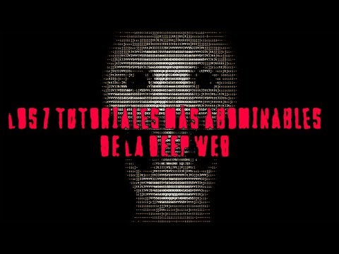 TOP: LOS 7 TUTORIALES MÁS ABOMINABLES DE LA DEEP WEB