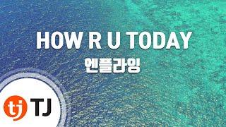 [TJ노래방] HOW R U TODAY - 엔플라잉 / TJ Karaoke