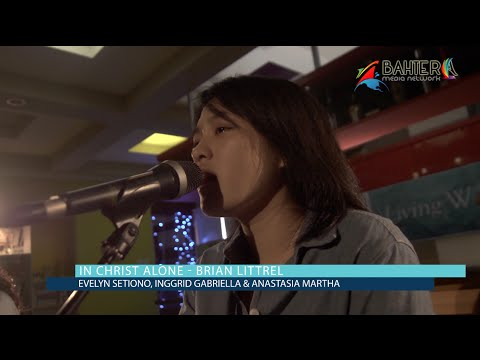 Living Worship ; In Christ Alone - Evelyn Setiono (Brian Littrel Cover)