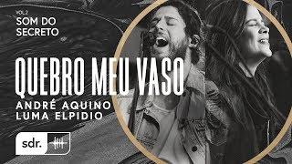download lagu Quebro Meu Vaso - André Aquino + Luma Elpídio // Som do Secreto (Vol.2) | Som Do Reino mp3