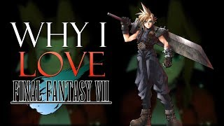 Why I LOVE Final Fantasy VII