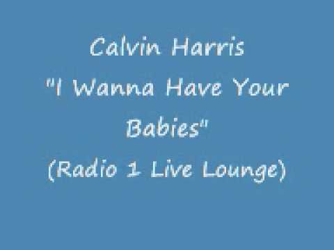 Calvin Harris - I Wanna Have Your Babies