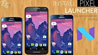 How to Install Google Pixel Launcher, Nougat 7.1 Skin on Samsung, HTC, LG & Motorola Android Devices
