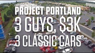 3 Guys, $3K, 3 Classic Cars - Project Portland