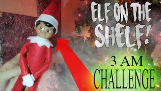 DO NOT RECORD ELF ON THE SHELF AT 3AM!! *CAUGHT ON CAMERA*