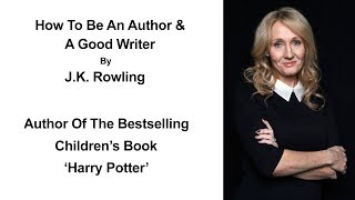 5 Tips On How To Become An Author & A Good Writer By J.K. Rowling - Author Advice For Young Writers