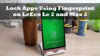How to Lock Apps Using Fingerprint on LeEco Le 2 and Max 2