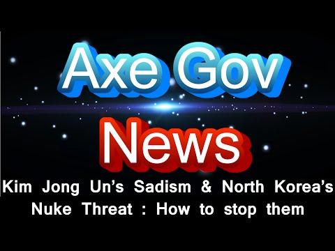 AxeGov : Kim Jong Un's Sadism and North Korea's Nuke Threat