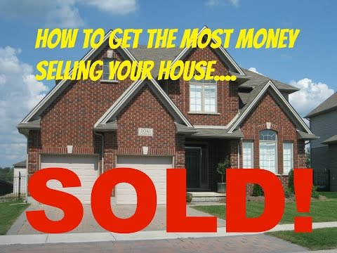 How To Get The Most Money Selling Your House. London Ontario Real Estate