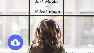 Just Maybe - Velvet Moon [no copyright music] [free download]