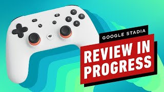 Google Stadia Review in Progress