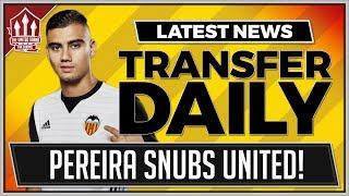 PEREIRA Snubs MANCHESTER UNITED Move! MAN UTD Transfer News