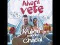 Ahora Vete - El Chacal ft Yuilen Oviedo PREVIEW MP3