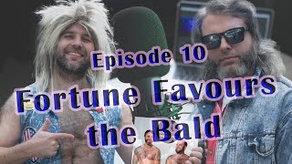 Fortune Favours the Bald - Guy & Harley Podcast Ep 10