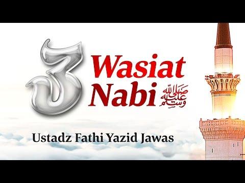Ceramah Singkat: 3 Wasiat Nabi Shallallahu 'Alaihi Wa Sallam (Ustadz Fathi Yazid Jawas)