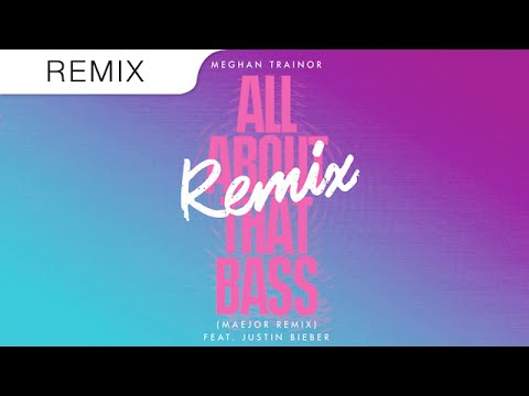 Meghan Trainor Ft. Justin Bieber - All About That Bass (Maejor Remix)