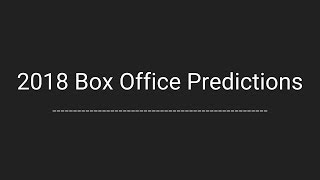 2018 Movie Box Office Predictions
