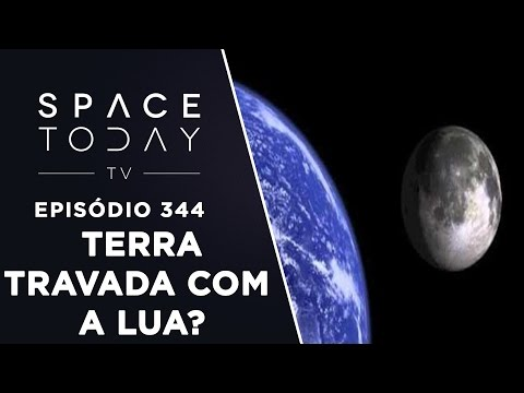 A Terra Ficará Travada Gravitacionalmente Com a Lua? - Space Today TV Ep.344