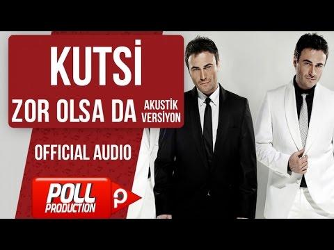 Kutsi - Zor Olsa Da - Akustik Versiyon - ( Official Audio )