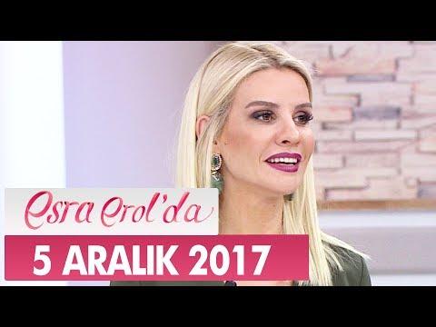 Esra Erol'da 5 Aralık 2017 Salı - Tek Parça
