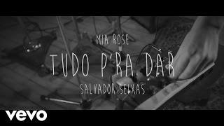 Mia Rose - Tudo para Dar ft. Salvador Seixas