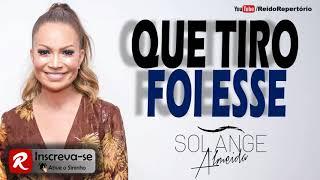 Que Tiro Foi Esse Solange Almeida 2018 - Músicas Novas