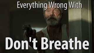 Everything Wrong With Don't Breathe In 15 Minutes Or Less
